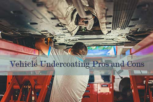 Vehicle Undercoating Pros and Cons
