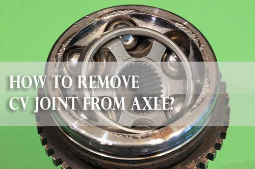 How to Remove CV Joint from Axle